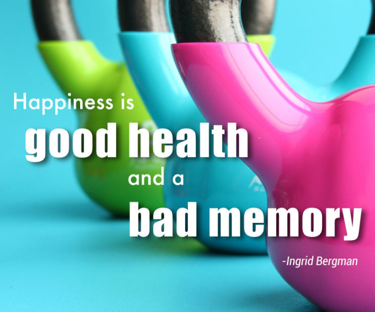 happiness is good health and a bad memory